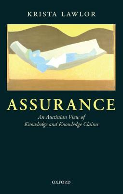 Assurance: An Austinian View of Knowledge and Knowledge Claims  by  Krista Lawlor