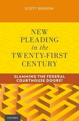 New Pleading in the Twenty-First Century: Slamming the Federal Courthouse Doors?  by  Scott Dodson