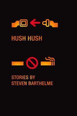 Hush Hush: Stories  by  Steven Barthelme