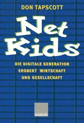 Net Kids: Die Digitale Generation Erobert Wirtschaft Und Gesellschaft  by  Don Tapscott