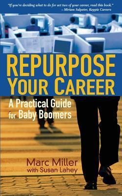 Repurpose Your Career: A Practical Guide for Baby Boomers  by  Marc Miller