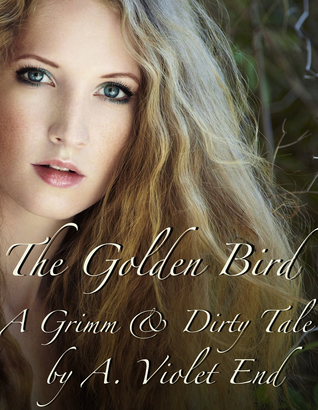 The Golden Bird, A Grimm & Dirty Fairy Tale of an erotic journey  by  A. Violet End