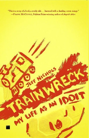Trainwreck: My Life as an Idoit  by  Jeff  Nichols