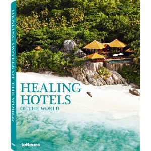 Healing Hotels of the World  by  Anne Biging