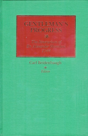 Gentlemans Progress: The Itinerarium of Dr. Alexander Hamilton, 1744 Alexander     Hamilton