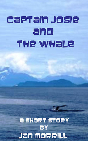 Captain Josie and The Whale  by  Jan Morrill