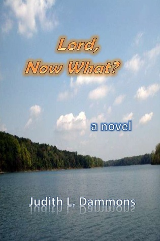 Lord, Now What?  by  Judith L. Dammons