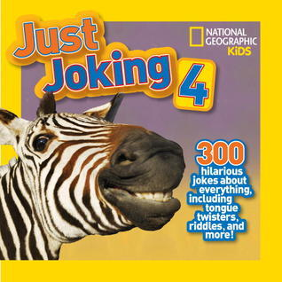 Just Joking 4: 300 Hilarious Jokes About Everything, Including Tongue Twisters, Riddles, and More! National Geographic Society