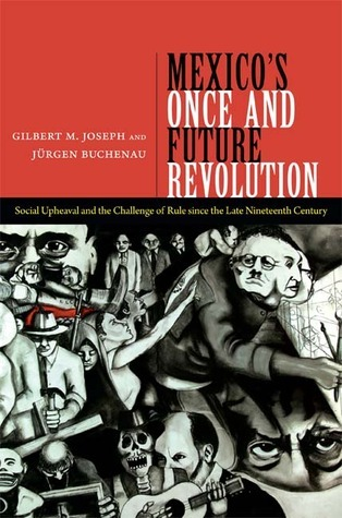 Mexicos Once and Future Revolution: Social Upheaval and the Challenge of Rule since the Late Nineteenth Century  by  Gilbert M. Joseph