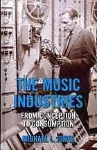 The Music Industries: From Conception to Consumption Michael L. Jones