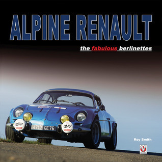 Alpine Renault: the fabulous berlinettes  by  Roy P. Smith
