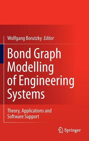 Bond Graph Modelling Of Engineering Systems: Theory, Applications And Software Support Wolfgang Borutzky