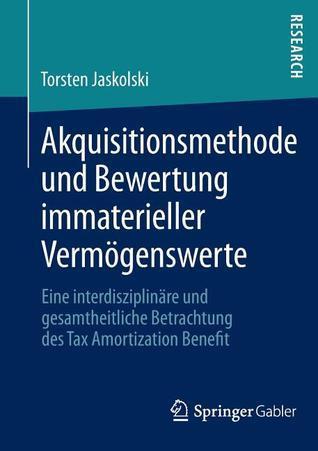 Akquisitionsmethode Und Bewertung Immaterieller Vermogenswerte: Eine Interdisziplinare Und Gesamtheitliche Betrachtung Des Tax Amortization Benefit Torsten Jaskolski