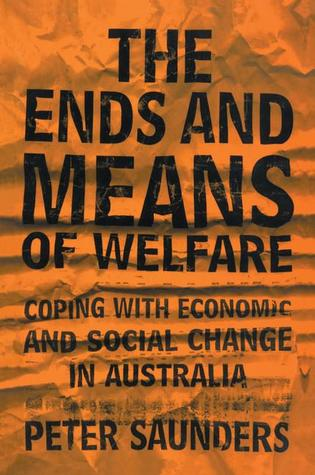 The Ends and Means of Welfare: Coping with Economic and Social Change in Australia  by  Peter Saunders