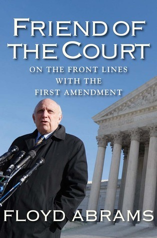 Friend of the Court: On the Front Lines with the First Amendment Floyd Abrams