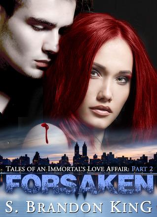 Forsaken (Tales Of An Immortals Love Affair #2) S. Brandon King