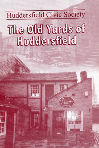 The Old Yards of Huddersfield  by  L. Browning