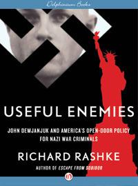 Useful Enemies: America's Open-Door Policy for Nazi War Criminals Richard Rashke