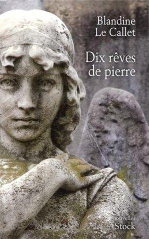Dix rêves de pierre  by  Blandine Le Callet