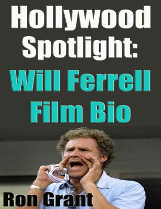 Hollywood Spotlight - Will Ferrell Film Bio Ron Grant