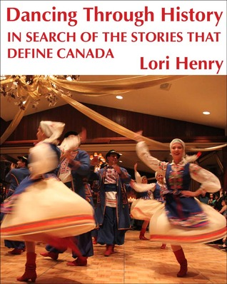 Dancing Through History-XLED: In Search of the Stories that Define Canada Lori Henry