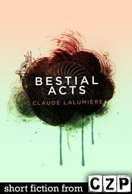 Bestial Acts: Short Story Claude Lalumière