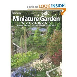 Miniature Garden Guidebook: For Beautiful Rock Gardens, Container Plantings, Bonsai, Garden Railways Nancy Norris