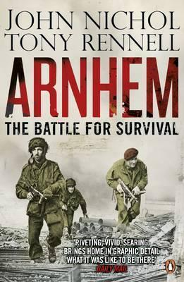 Arnhem: The Battle for Survival  by  John Nichol