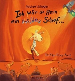 Ich Wär So Gern Ein Wildes Schaf: Ein Klipp Klapp Buch  by  Michael Schober