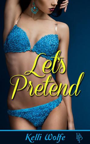 Lets Pretend  by  Kelli Wolfe