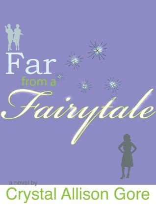 Far from a Fairytale  by  Crystal Allison Gore