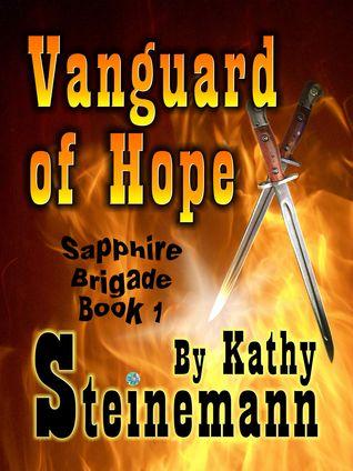 Vanguard of Hope: Sapphire Brigade Book 1  by  Kathy Steinemann