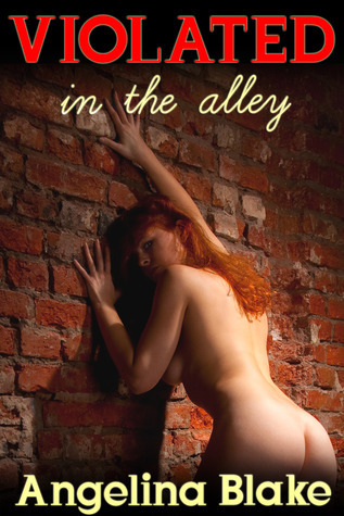 Violated in the Alley Angelina Blake