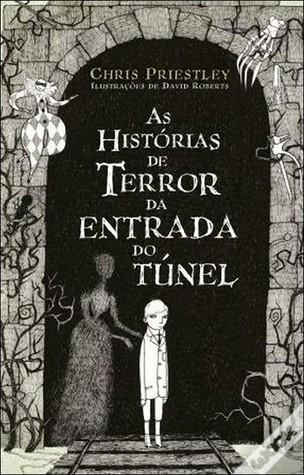 As Histórias de Terror da Entrada do Túnel  by  Chris Priestley