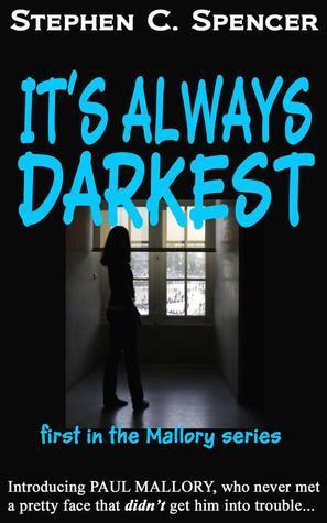 Its Always Darkest (Paul Mallory, #1) Stephen C. Spencer