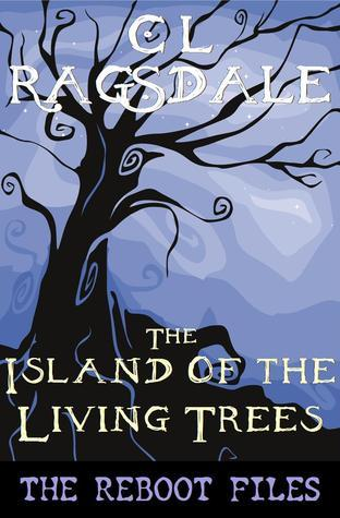The Island of Living Trees (The Reboot Files #2)  by  C.L. Ragsdale