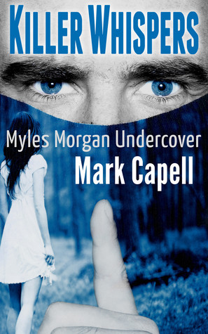 KILLER WHISPERS - Myles Morgan Undercover #3  by  Mark Capell