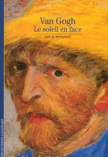 Van Gogh, le soleil en face  by  Pascal Bonafoux