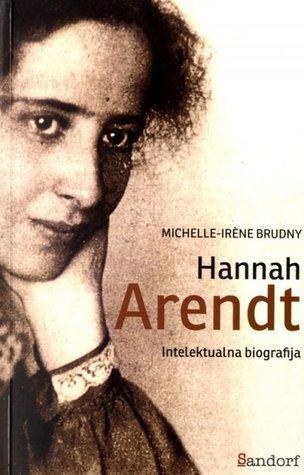 Hannah Arendt: intelektualna biografija  by  Michelle-Irène Brudny