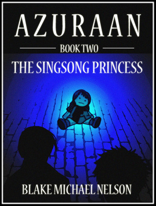 The Singsong Princess (Azuraan, #2)  by  Blake Michael Nelson