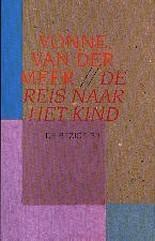 De reis naar het kind: een vertelling  by  Vonne van der Meer