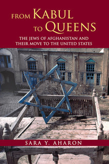 From Kabul to Queens: The Jews of Afghanistan and Their Move to the United States Sara Y. Aharon