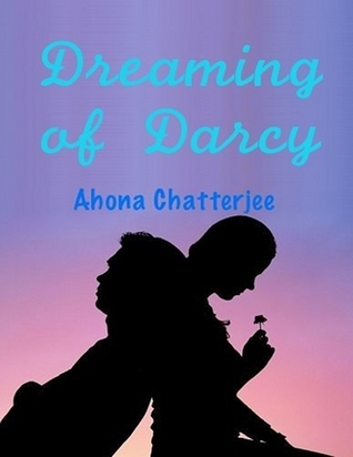 Dreaming of Darcy Ahona Chatterjee