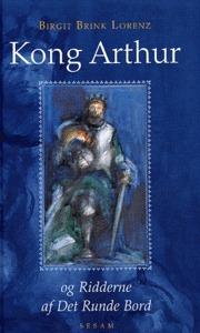 Kong Arthur og ridderne om det runde bord  by  Birgit Brink Lorenz
