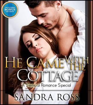 He Came With the Cottage: A Sensual Romance Special  by  Sandra Ross