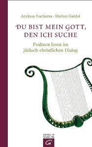 Du bist mein Gott, den ich suche: Psalmen lesen im jüdisch-christlichen Dialog Andreas Nachama
