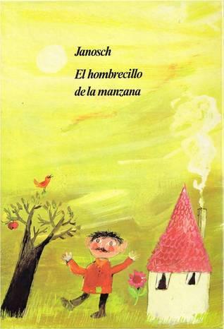 El Hombrecillo de la Manzana  by  Janosch