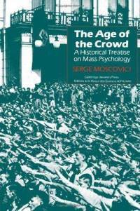 The Age Of The Crowd: A Historical Treatise On Mass Pychology  by  Serge Moscovici