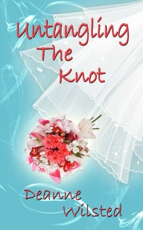 Untangling the Knot  by  Deanne Wilsted