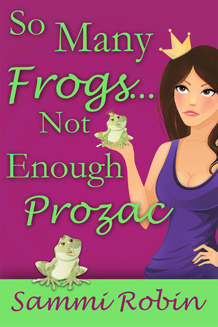 So Many Frogs...Not Enough Prozac  by  Sammi Robin